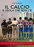 Il Calcio e l'isola che non c'è: Un libro per allenatori, genitori, dirigenti, tifosi e tutte le persone che amano questo gioco. Un libro dal Calcio per il Calcio e non solo… (Sport&Società Vol. 1)