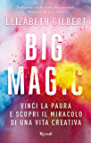 Big Magic: Vinci la paura e scopri il miracolo di una vita creativa