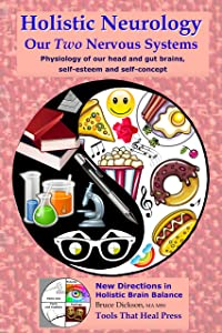 Holistic Neurology, Our Two Nervous Systems: Physiology of our head and gut brains, self-esteem and self-concept (New Directions in Holistic Brain Balance Book 1)