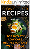 Slow Cooker Recipes: Top 20 Tasty Low Carb Recipes For Fast Weight Loss