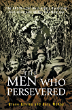 The Men Who Persevered: The AATTV - the most highly decorated Australian unit of the Viet Name war