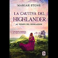 La cautiva del highlander: Una novela romántica de viajes en el tiempo en las Tierras Altas de Escocia (Al tiempo del…