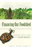 Financing Our Foodshed: Growing Local Food with Slow Money