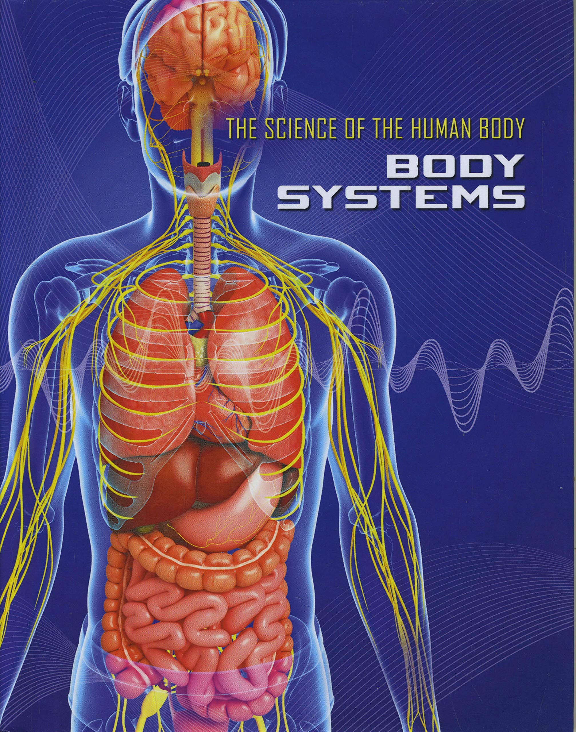 Body systems the science of the human body hardcover august 15 2018