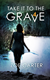 Take It to the Grave Part 4 of 6: A tense and addictive psychological thriller