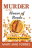 Murder in the House of Beads: A Mystery in Paradise (House of Beads Mystery Series Book 1)