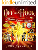 (2017 Holiday Book Festival Grand Prize Winner!) Off the Hook: A Christmas Ornament Adventure