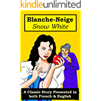 Blanche-Neige - Snow White (A Classic story Presented in both French & English Book 6)
