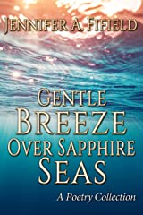 Gentle Breeze Over Sapphire Seas: A Poetry Collection Kindle Edition