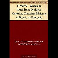 TD 0397 - Gestão da Qualidade: Evolução Histórica Conceitos Básicos e Aplicação na Educação