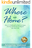 Where is Home?: How a Childhood in East Germany during World War II Shaped My Adult Life - 2nd Edition