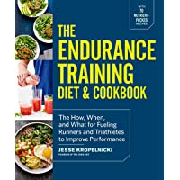 The Endurance Training Diet & Cookbook: The How, When, and What for Fueling Runners...