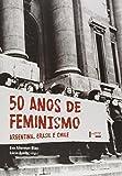 50 Anos de Feminismo. Argentina, Brasil, Chile
