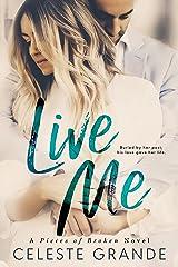 Live Me (Pieces of Broken Book 1) Kindle Edition