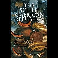 The South American Republics (Vol. 1&2): The History of Argentina, Paraguay, Uruguay, Brazil, Peru, Chile, Bolivia…