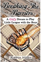 Breaking the Barriers: A Girl's Dream to Play Little League with the Boys Kindle Edition
