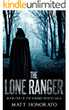 The Lone Ranger: Book One of the Somber Wolves Saga