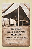 Making Photography Matter: A Viewer's History from the Civil War to the Great Depression