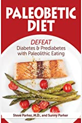 Paleobetic Diet: Defeat Diabetes and Prediabetes With Paleolithic Eating Kindle Edition