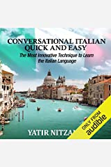 Conversational Italian Quick and Easy: The Most Innovative and Revolutionary Technique to Learn the Italian Language. For Beginners, Intermediate, and Advanced Speakers Audible Audiobook