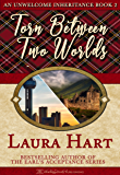 Torn Between Two Worlds (An Unwelcome Inheritance Book 2)
