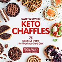 Sweet & Savory Keto Chaffles: 75 Delicious Treats for Your Low-Carb Diet: Volume 15