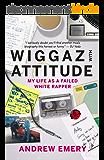 Wiggaz With Attitude: My Life as a Failed White Rapper (English Edition)