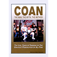 COAN The Man, The Myth, The Method: The Life, Times & Training of The Greatest Powerlifter of All-Time (English Edition)