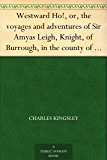 Westward Ho!, or, the voyages and adventures of Sir Amyas Leigh, Knight, of Burrough, in the county of Devon, in the reign of her most glorious majesty Queen Elizabeth