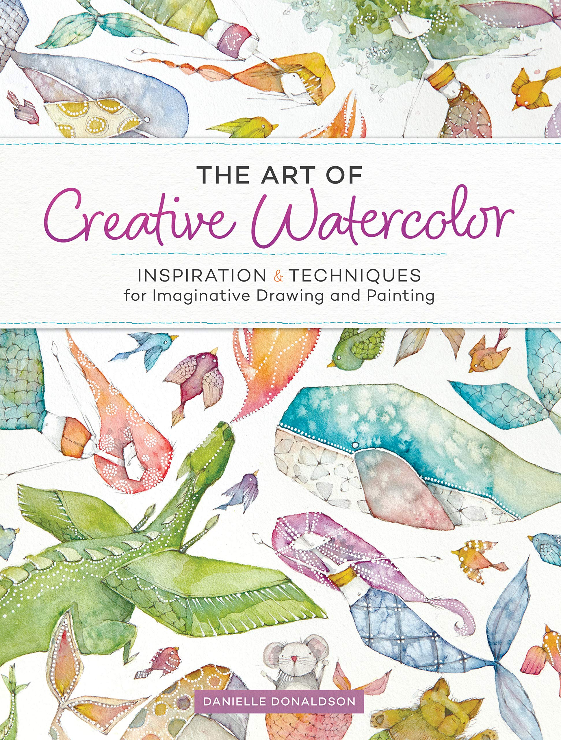 The Art of Creative Watercolor: Inspiration and Techniques for Imaginative Drawing and Painting (English Edition)