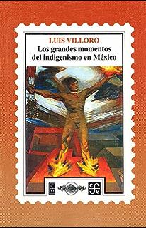 Los grandes momentos del indigenismo en México (Historia) (Spanish Edition)