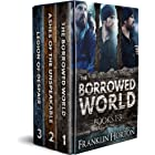 The Borrowed World Box Set, Volume One, Books 1-3: The Borrowed World, Books 1-3, Special Box Set Edition