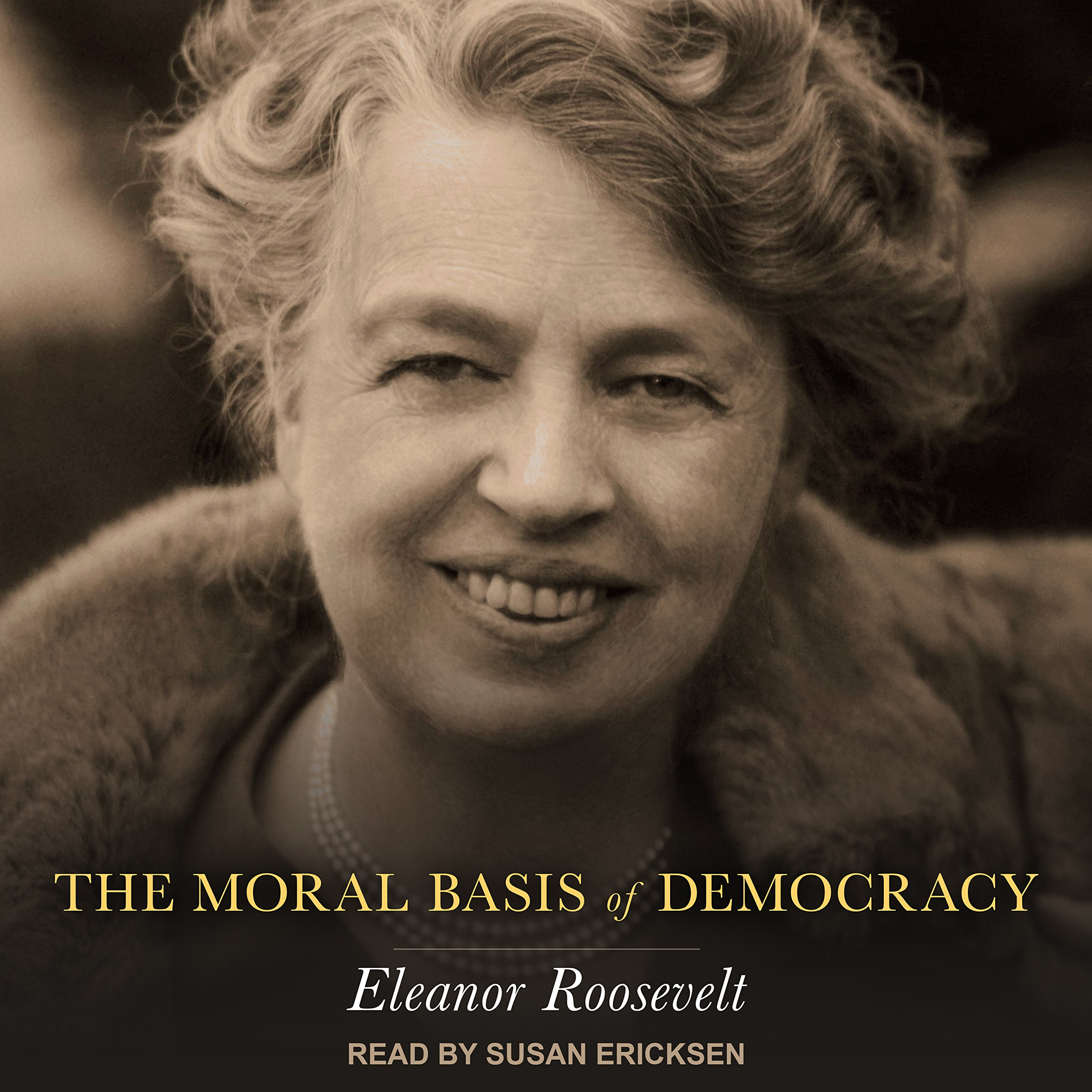 The Moral Basis of Democracy: Eleanor Roosevelt, Susan Ericksen:  9781515905028: Amazon.com: Books