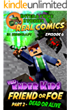 The Ender Kids - Friend or Foe Part 2 - Dead or Alive: The Greatest Minecraft Comics for Kids