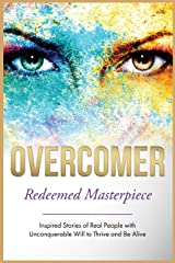 Overcomer: Redeemed Masterpiece (Inspired Stories of Real People with Unconquerable Will to Thrive and Be Alive Book 4) Kindle Edition