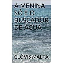 A Menina Só e o Buscador de Água (Portuguese Edition) Nov 28, 2016. by Clóvis Malta