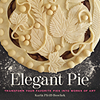 Elegant Pie: Transform Your Favorite Pies into Works of Art book cover