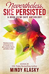 Nevertheless, She Persisted: A Book View Café Anthology Kindle Edition