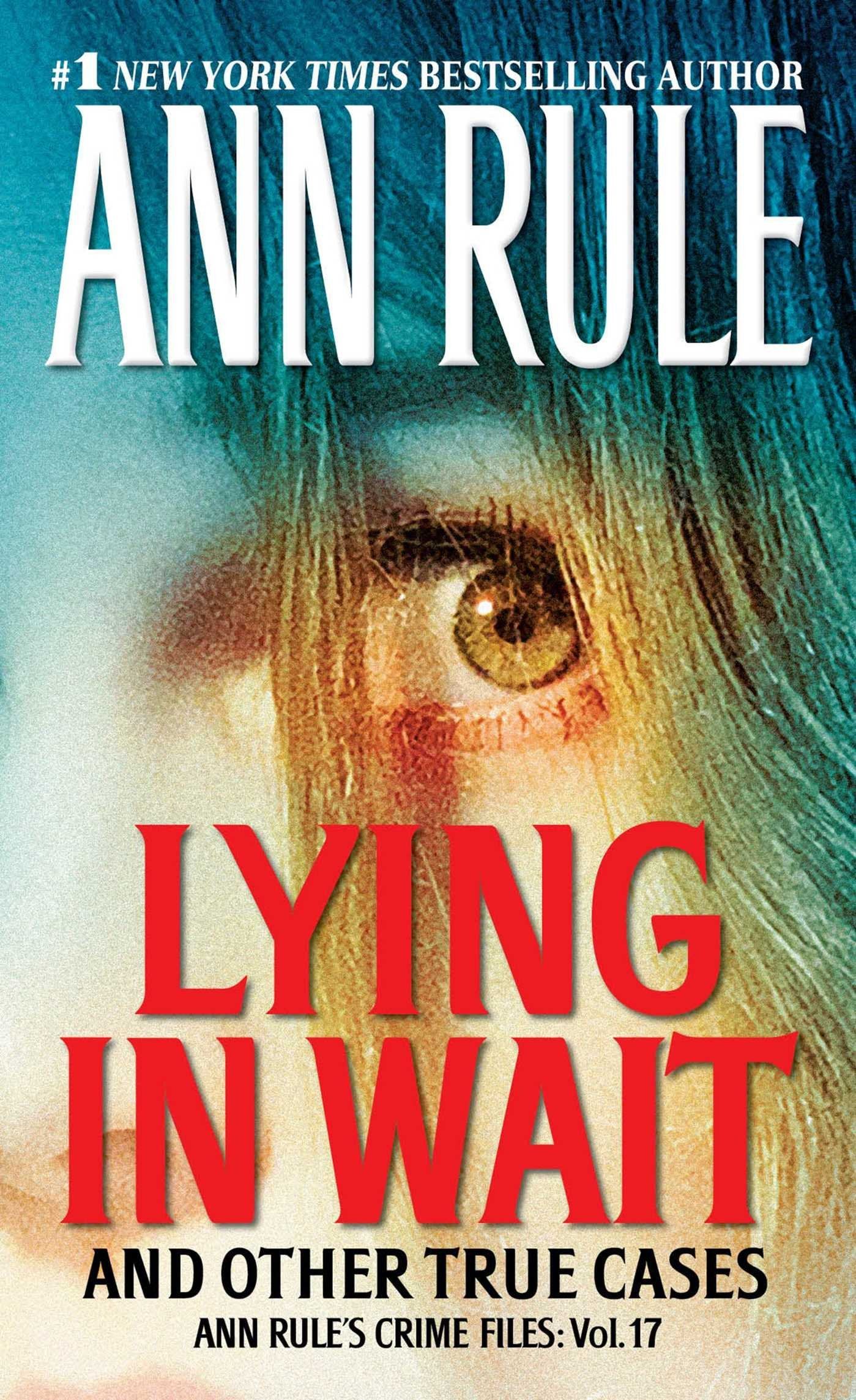 Lying in Wait: Ann Rule's Crime Files: Vol.17 Mass Market Paperback – November 25, 2014 Pocket Books 1451648294 Murder - General Homicide - United States