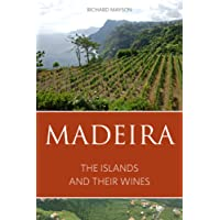 Madeira: The Islands and Their Wines 2016 (Classic Wine Library) (The Infinite Ideas Classic Wine Library)