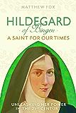 Hildegard of Bingen: A Saint for Our Times