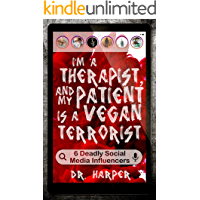 I'm a Therapist, and My Patient is a Vegan Terrorist: 6 Deadly Social Media Influencers (Dr. Harper Therapy Book 3) book cover