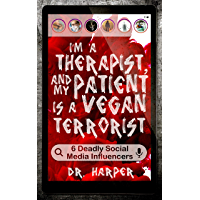I'm a Therapist, and My Patient is a Vegan Terrorist: 6 Deadly Social Media Influencers (Dr. Harper Therapy Book 3) (English Edition)