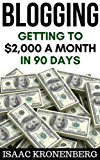 Blogging: Getting To $2,000 A Month In 90 Days (Blogging For Profit) (English Edition)