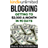 Blogging: Getting To $2,000 A Month In 90 Days (Blogging For Profit)