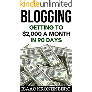 Blogging: Getting To $2,000 A Month In 90 Days (Blogging For Profit Book 2)