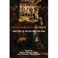 From Darkness to Light: Writers in Museums 1798-1898