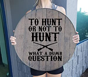 Barrel Head Sign to Hunt or Not to Hunt Deer Hunting Wall Gift Man Cave Wall Decor Barnwood Gray 22 inch Wall Decor