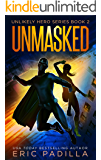 Unmasked (Unlikely Hero Series Book 2)
