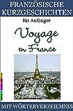 Französische Kurzgeschichten für Anfänger, Voyage en France (Französische Lektürereihe für Anfänger t. 2)